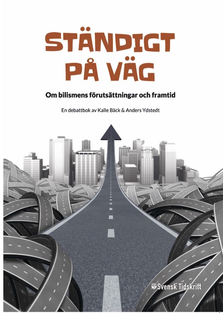 Ständigt på väg : om bilismens förutsättningar och framtid
